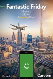 Careem Fantastic Friday Promo Codes! get chance to WIN a trip to